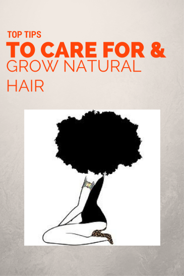 TOP TIPS TO CARE FOR AND GROWN NATURAL HAIR